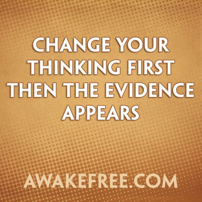 Change Your Thinking & The Evidence Appears
